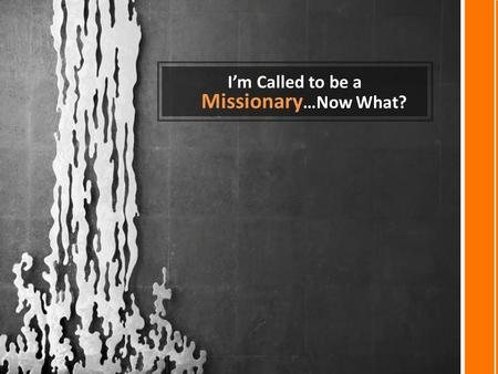 I'm Called to be a Missionary …Now What?. Video Removed.