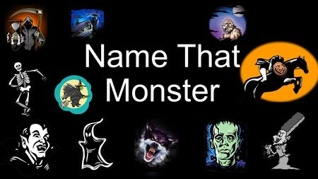 Name That Monster Monster #1 I'm a monster that has green skin I'm a monster that has short, black hair I'm a monster that has stiches in his forehead.