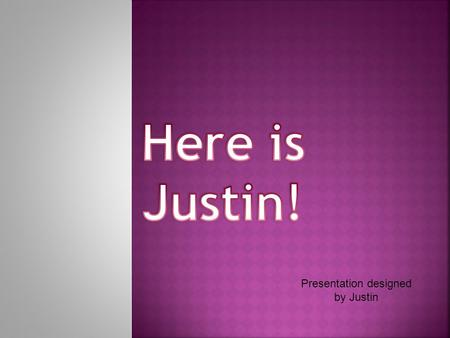 Presentation designed by Justin. Hi, my name is Justin. I'm 15 years old. I would like to have a family who cares for me.