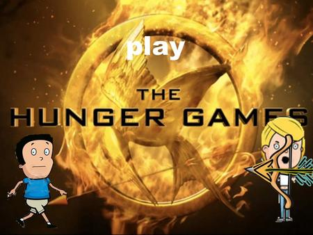 Play. Volunteer as tribute Stay and help feed your mom Your little brother gets picked for the hunger games peter.
