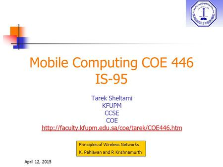 April 12, 2015 Mobile Computing COE 446 IS-95 Tarek Sheltami KFUPM CCSE COE  Principles of Wireless Networks.