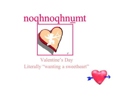 "noqhnoqhnumt Valentine's Day Literally ""wanting a sweetheart"""