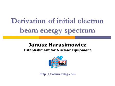 Derivation of initial electron beam energy spectrum Janusz Harasimowicz Establishment for Nuclear Equipment