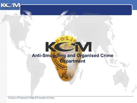 Division of Financial Crimes & Proceeds of Crime Anti-Smuggling and Organised Crime Department.
