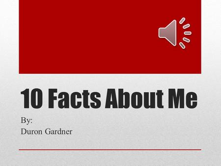 10 Facts About Me By: Duron Gardner My full Name is Duron Merchante Gardner and My mom named me after Duron's Painting Company.