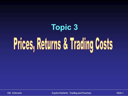 ©R. Schwartz Equity Markets: Trading and StructureSlide 1 Topic 3.