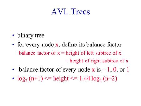 AVL Trees binary tree for every node x, define its balance factor