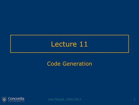 Joey Paquet, 2000-20141 Lecture 11 Code Generation.