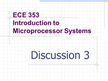 ECE 353 Introduction to Microprocessor Systems Discussion 3.