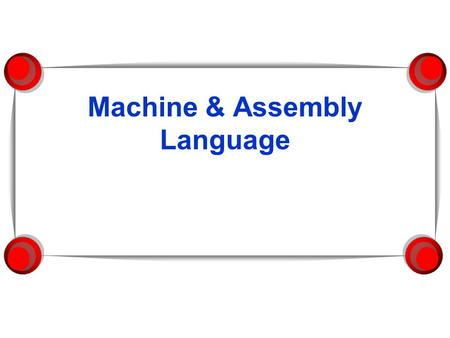 Machine & Assembly Language. Machine Language  Computer languages cannot be read directly by the computer – they are not in binary.  All commands need.
