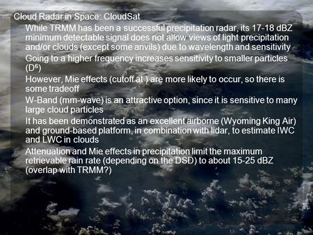 Cloud Radar in Space: CloudSat While TRMM has been a successful precipitation radar, its 17-18 dBZ minimum detectable signal does not allow views of light.