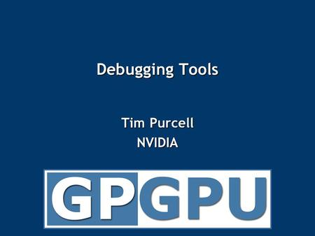 Debugging Tools Tim Purcell NVIDIA. Programming Soap Box Successful programming systems require at least three 'tools' Successful programming systems.