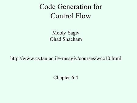 Code Generation for Control Flow Mooly Sagiv Ohad Shacham  Chapter 6.4.