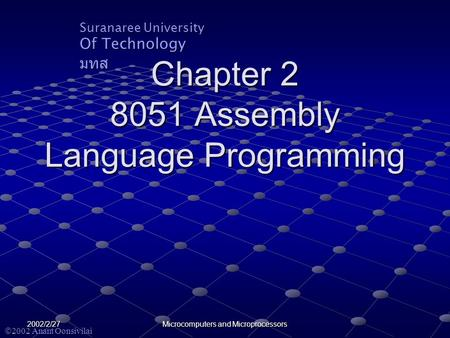 Suranaree University Of Technology มทส  2002 Anant Oonsivilai 2002/2/27 Microcomputers and Microprocessors Chapter 2 8051 Assembly Language Programming.