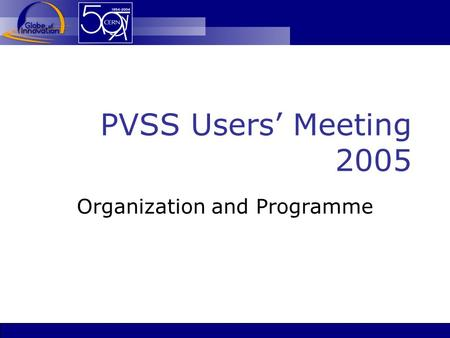 PVSS Users' Meeting 2005 Organization and Programme.