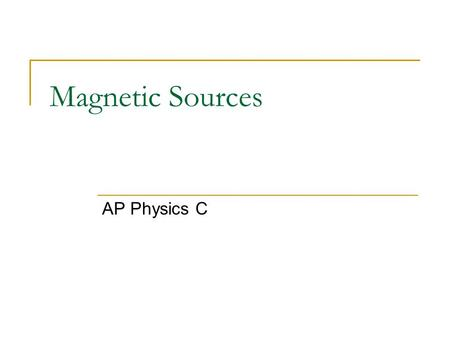 Magnetic Sources AP Physics C.