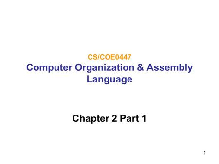 1 CS/COE0447 Computer Organization & Assembly Language Chapter 2 Part 1.