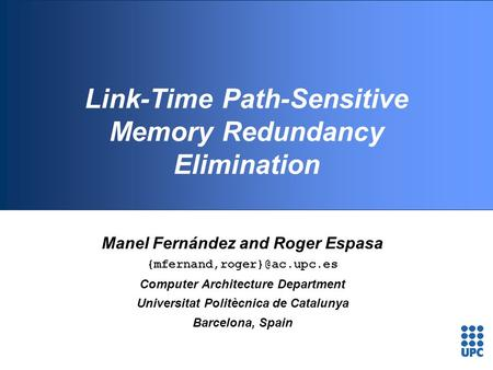 Link-Time Path-Sensitive Memory Redundancy Elimination Manel Fernández and Roger Espasa Computer Architecture Department Universitat.