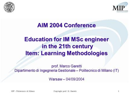 MIP - Politecnico di MilanoCopyright prof. M. Garetti 1 AIM 2004 Conference Education for IM MSc engineer in the 21th century Item: Learning Methodologies.