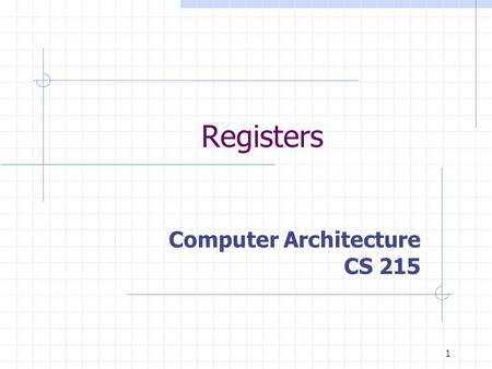 1 Computer Architecture CS 215 Registers. 2 Registers & Counters  Register Collection of storage elements Set of flip-flops  Counter Register that cycles.