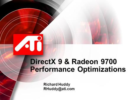DirectX 9 & Radeon 9700 Performance Optimizations Richard Huddy