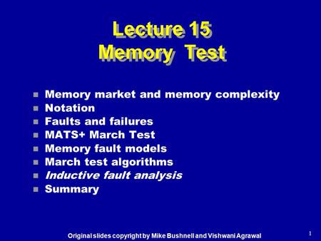 1 n Memory market and memory complexity n Notation n Faults and failures n MATS+ March Test n Memory fault models n March test algorithms n Inductive fault.