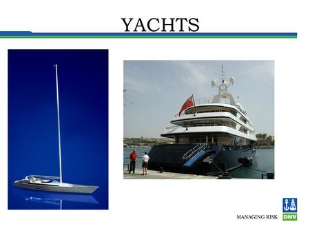 YACHTS. Yacht ? Limited number of passengers Private - commercial (e.g. charter) SOLAS exempted (normally)