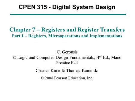 CPEN 315 - Digital System Design Chapter 7 – Registers and Register Transfers Part 1 – Registers, Microoperations and Implementations C. Gerousis © Logic.