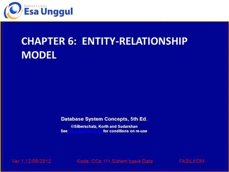 Ver 1,12/09/2012Kode :CCs 111,Sistem basis DataFASILKOM Database System Concepts, 5th Ed. ©Silberschatz, Korth and Sudarshan See www.db-book.com for conditions.