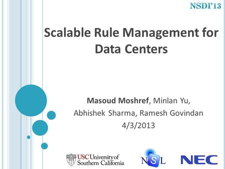 Scalable Rule Management for Data Centers Masoud Moshref, Minlan Yu, Abhishek Sharma, Ramesh Govindan 4/3/2013.