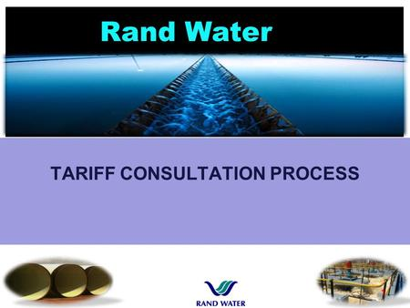 Rand Water TARIFF CONSULTATION PROCESS 1. 2 PROCESS AND IMPORTANT TIMELINES DWS / TCTA raw water pricing9 th October 2014 Customer consultation and information.