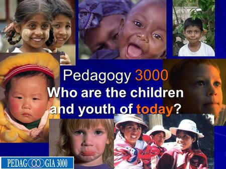 22/10/08 Pedagogy 3000 Who are the children and youth of today?