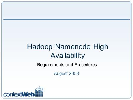 Hadoop Namenode High Availability August 2008 Requirements and Procedures.