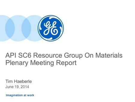 Imagination at work API SC6 Resource Group On Materials Plenary Meeting Report Tim Haeberle June 19, 2014.