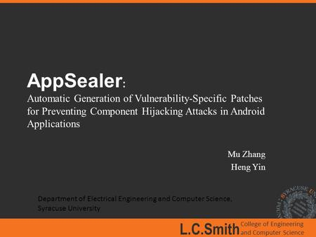 L.C.Smith College of Engineering and Computer Science AppSealer : Automatic Generation of Vulnerability-Specific Patches for Preventing Component Hijacking.