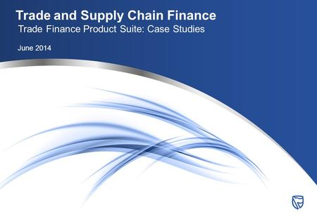Trade and Supply Chain Finance Trade Finance Product Suite: Case Studies June 2014.