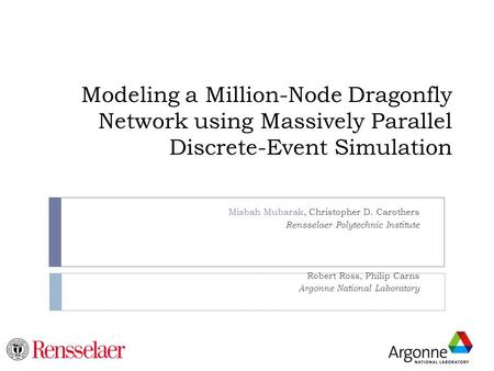 Modeling a Million-Node Dragonfly Network using Massively Parallel Discrete-Event Simulation Misbah Mubarak, Christopher D. Carothers Rensselaer Polytechnic.