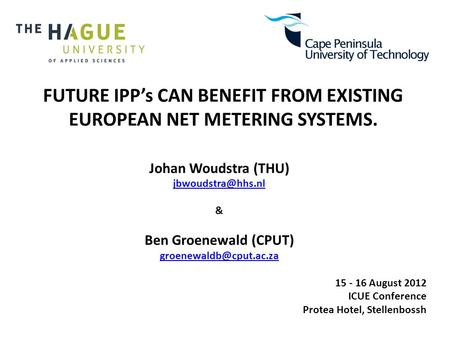 FUTURE IPP's CAN BENEFIT FROM EXISTING EUROPEAN NET METERING SYSTEMS. Johan Woudstra (THU) & Ben Groenewald (CPUT)