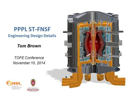 PPPL ST-FNSF Engineering Design Details Tom Brown TOFE Conference November 10, 2014.