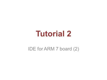 Tutorial 2 IDE for ARM 7 board (2). Outline Introduce the Debug mode of uVision4 2.