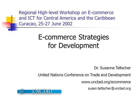 Regional High-level Workshop on E-commerce and ICT for Central America and the Caribbean Curacao, 25-27 June 2002 E-commerce Strategies for Development.