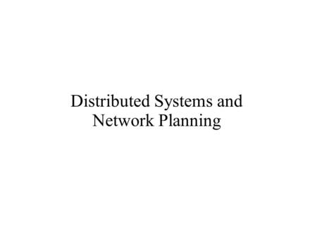 Distributed Systems and Network Planning. Distributed Systems and Network Planning The specialisation aims to provide students with the ability to undertake.