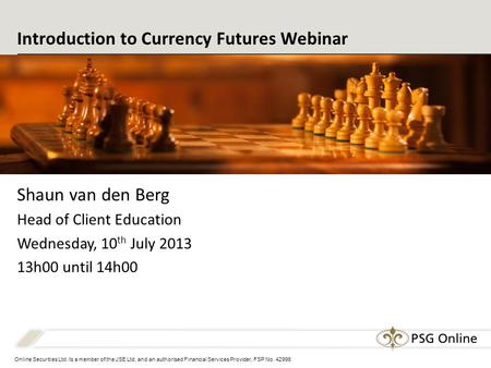 Online Securities Ltd. Is a member of the JSE Ltd. and an authorised Financial Services Provider, FSP No. 42996 Introduction to Currency Futures Webinar.