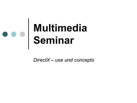 Multimedia Seminar DirectX – use und concepts. 2 structure development / definition parts of DirectX versions concepts perspective.