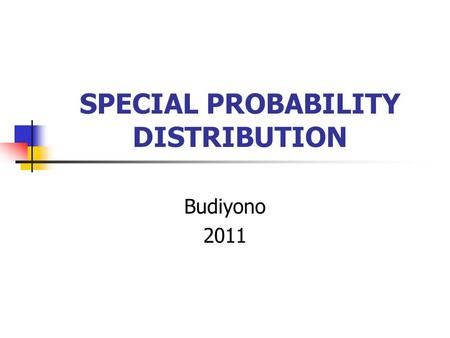 SPECIAL PROBABILITY DISTRIBUTION