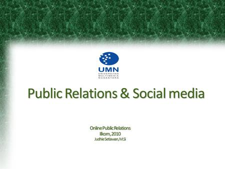 Public Relations & Social media Online Public Relations Ilkom, 2010 Judhie Setiawan, M.Si.