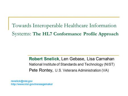 Towards Interoperable Healthcare Information Systems: The HL7 Conformance Profile Approach Robert Snelick, Len Gebase, Lisa Carnahan National Institute.
