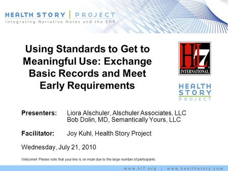 Www.hl7.org | www.healthstory.com Using Standards to Get to Meaningful Use: Exchange Basic Records and Meet Early Requirements Kim Stavrinaki s Presenters: