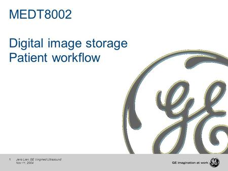1Jens Lien, GE Vingmed Ultrasound Nov 11, 2004 MEDT8002 Digital image storage Patient workflow.