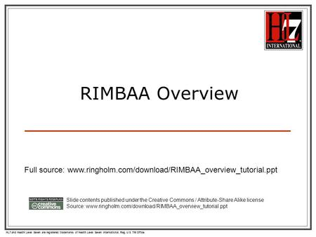 HL7 and Health Level Seven are registered trademarks of Health Level Seven International. Reg. U.S. TM Office. RIMBAA Overview Slide contents published.